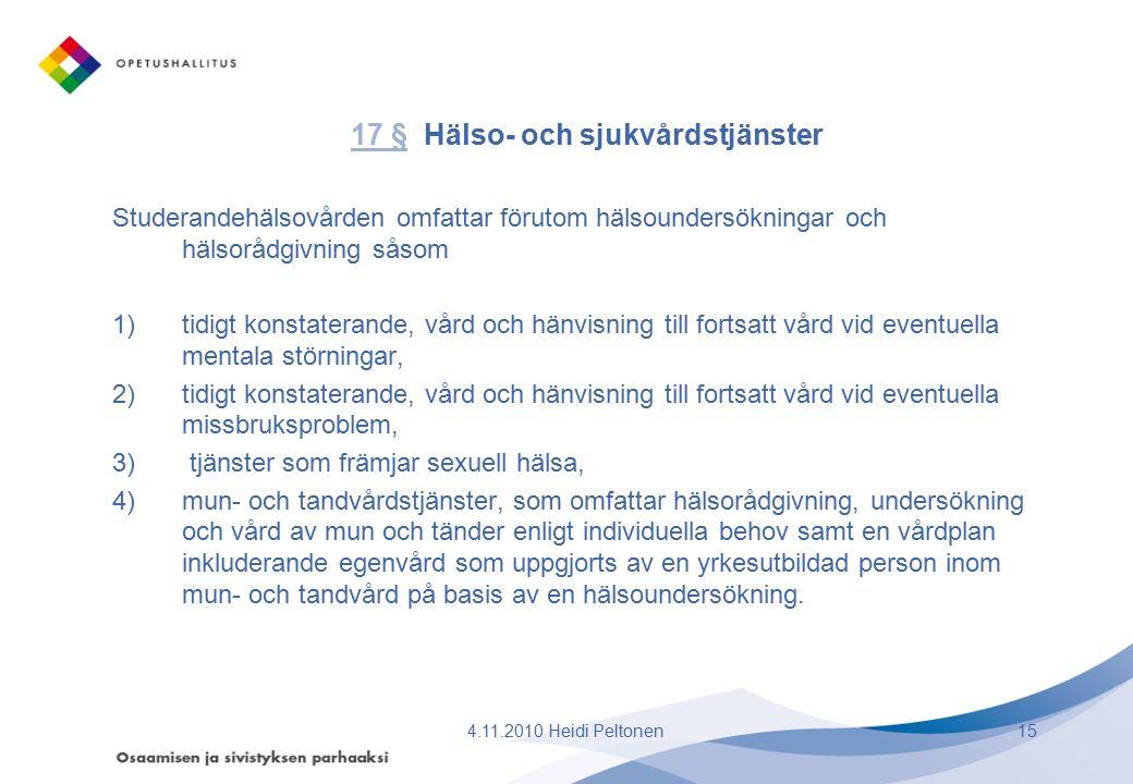 17 §17 § Hälso- och sjukvårdstjänster Studerandehälsovården omfattar förutom hälsoundersökningar och hälsorådgivning såsom 1)tidigt konstaterande, vår