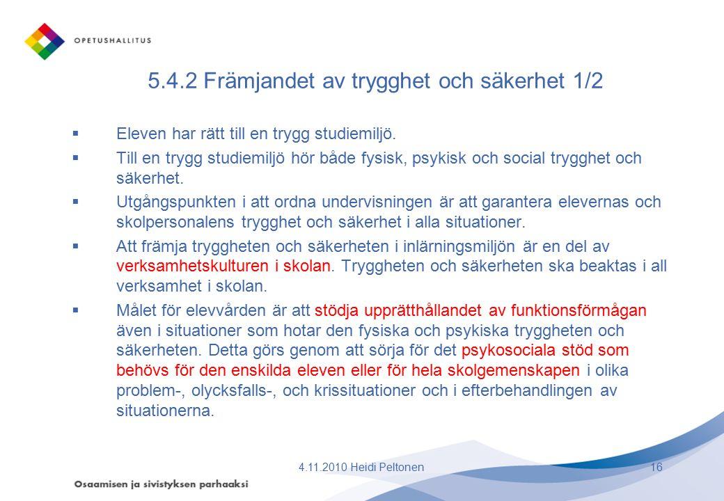 5.4.2 Främjandet av trygghet och säkerhet 1/2  Eleven har rätt till en trygg studiemiljö.  Till en trygg studiemiljö hör både fysisk, psykisk och so