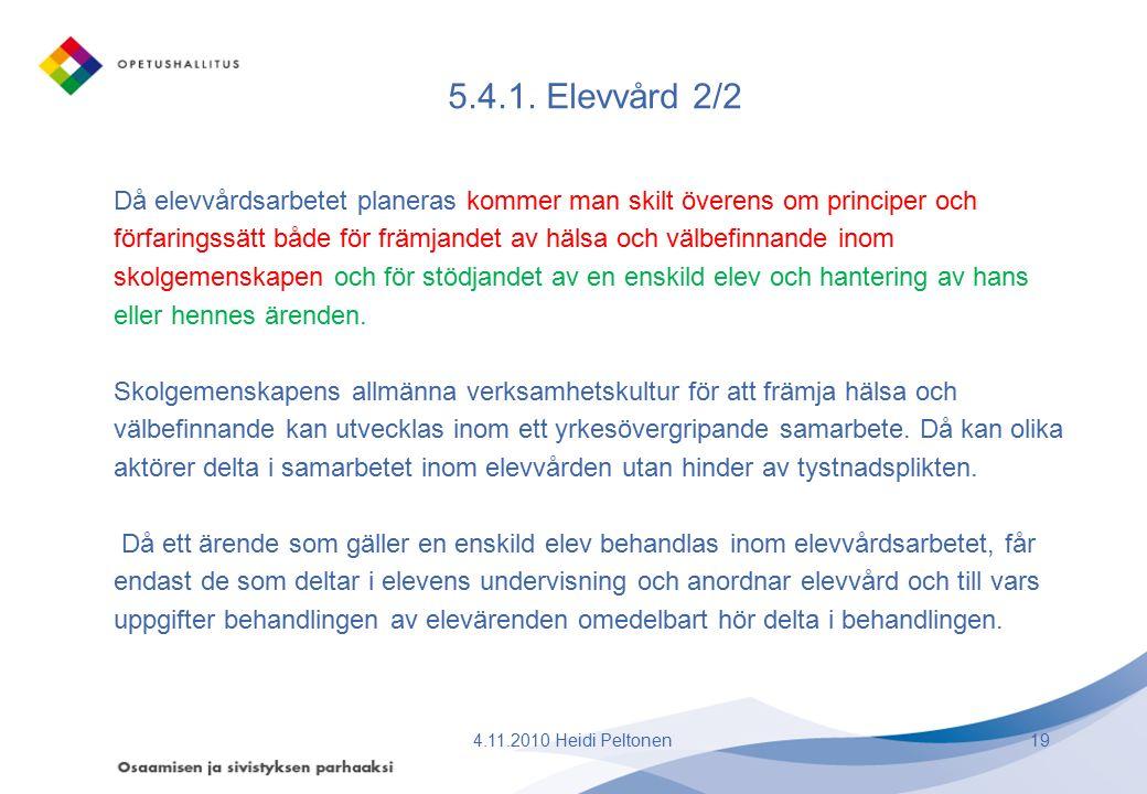 5.4.1. Elevvård 2/2 Då elevvårdsarbetet planeras kommer man skilt överens om principer och förfaringssätt både för främjandet av hälsa och välbefinnan