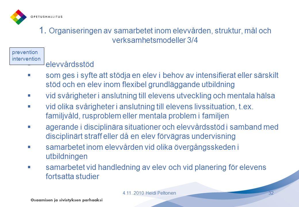 1. Organiseringen av samarbetet inom elevvården, struktur, mål och verksamhetsmodeller 3/4  elevvårdsstöd  som ges i syfte att stödja en elev i beho