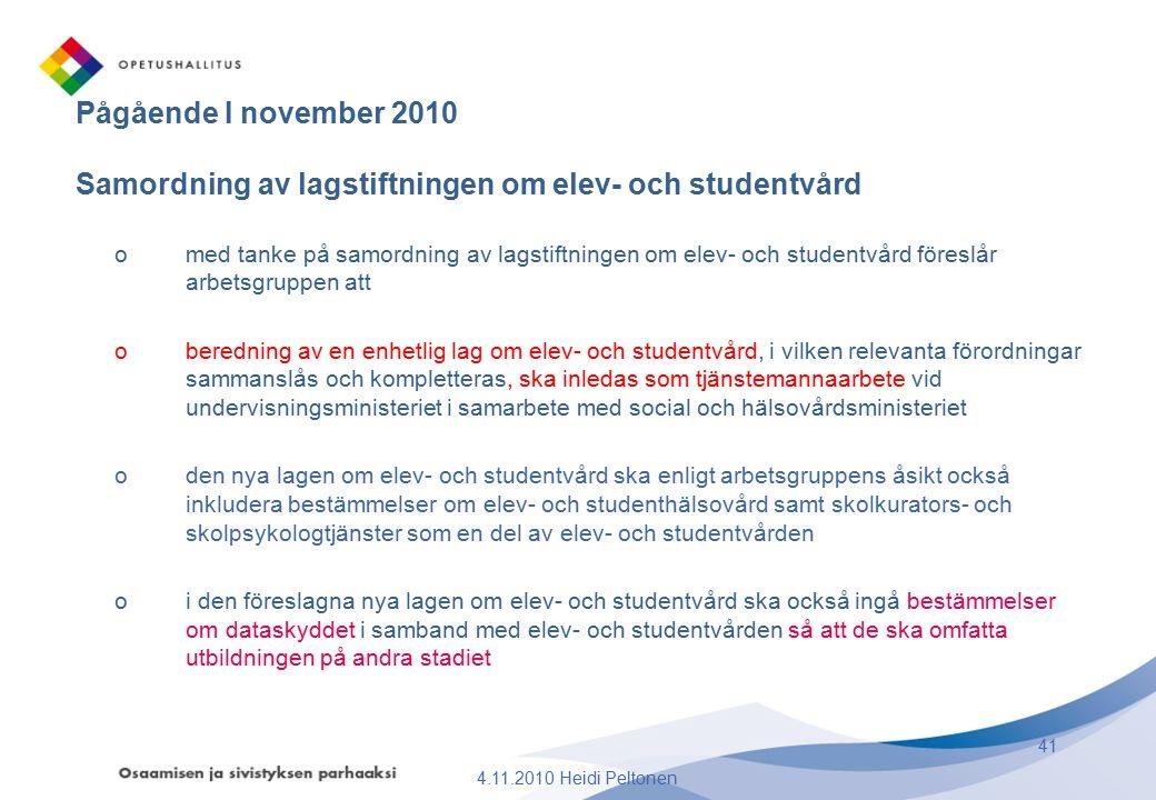 Pågående I november 2010 Samordning av lagstiftningen om elev- och studentvård omed tanke på samordning av lagstiftningen om elev- och studentvård för