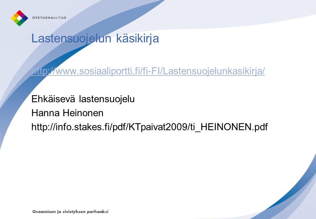 Lastensuojelun käsikirja http://www.sosiaaliportti.fi/fi-FI/Lastensuojelunkasikirja/ Ehkäisevä lastensuojelu Hanna Heinonen http://info.stakes.fi/pdf/