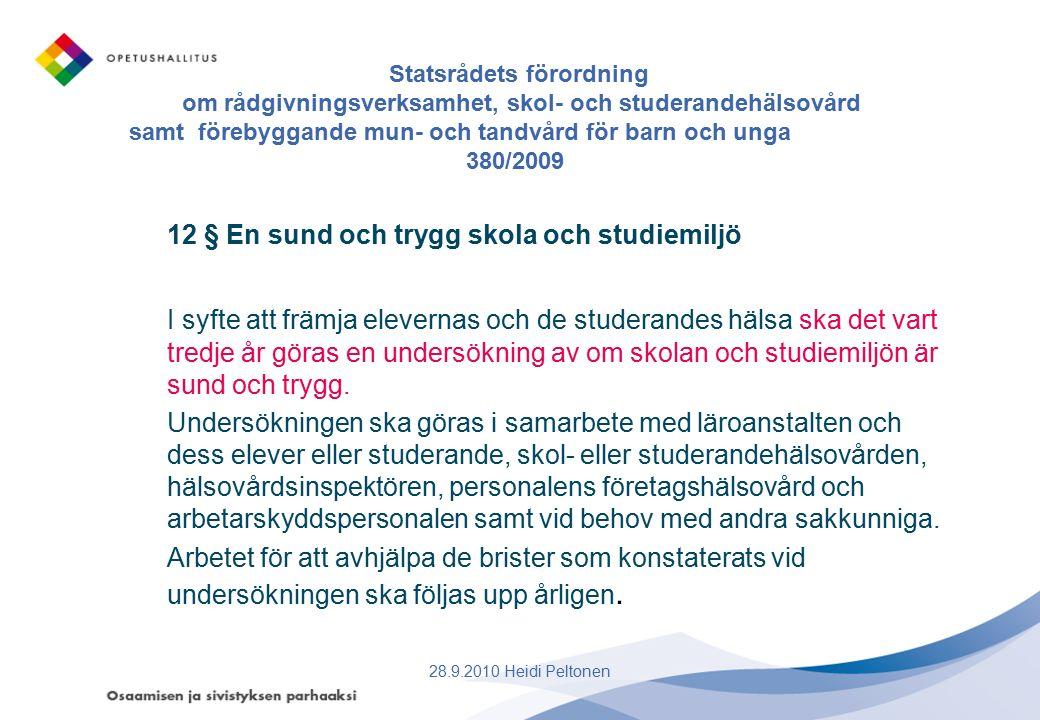 Statsrådets förordning om rådgivningsverksamhet, skol- och studerandehälsovård samt förebyggande mun- och tandvård för barn och unga 380/2009 12 § En