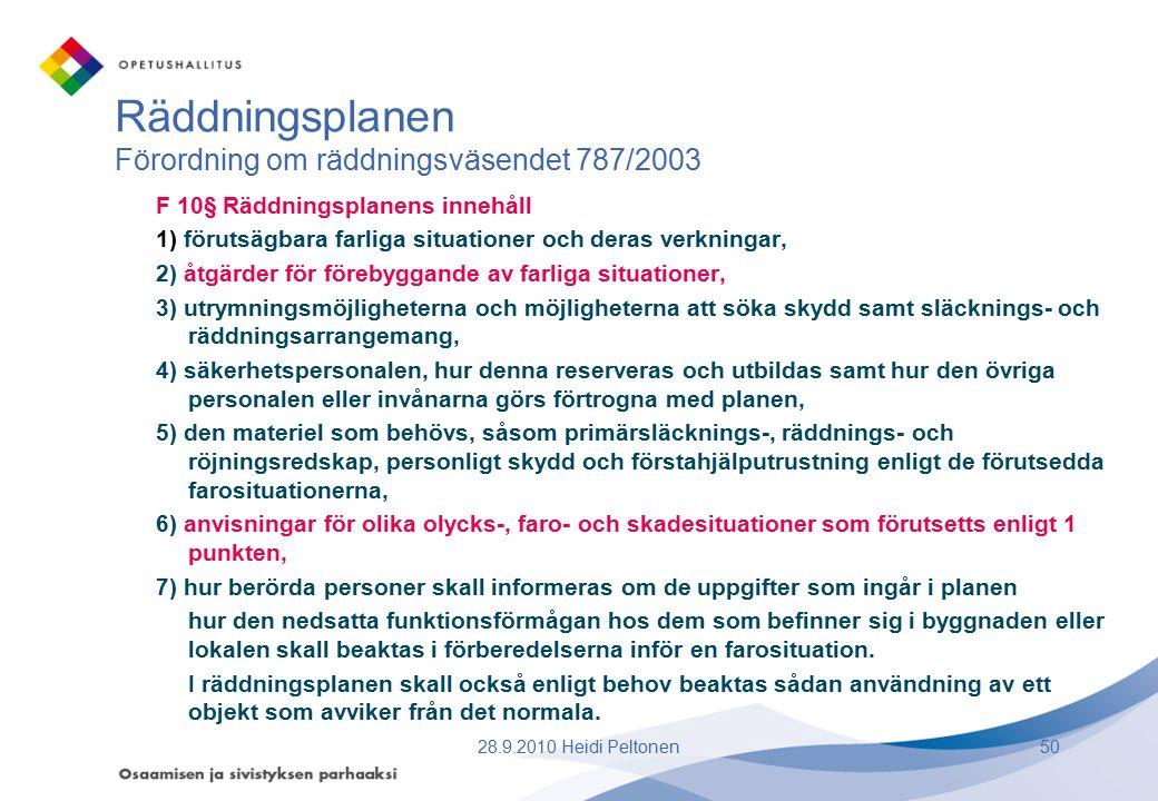 Räddningsplanen Förordning om räddningsväsendet 787/2003 F 10§ Räddningsplanens innehåll 1) förutsägbara farliga situationer och deras verkningar, 2)