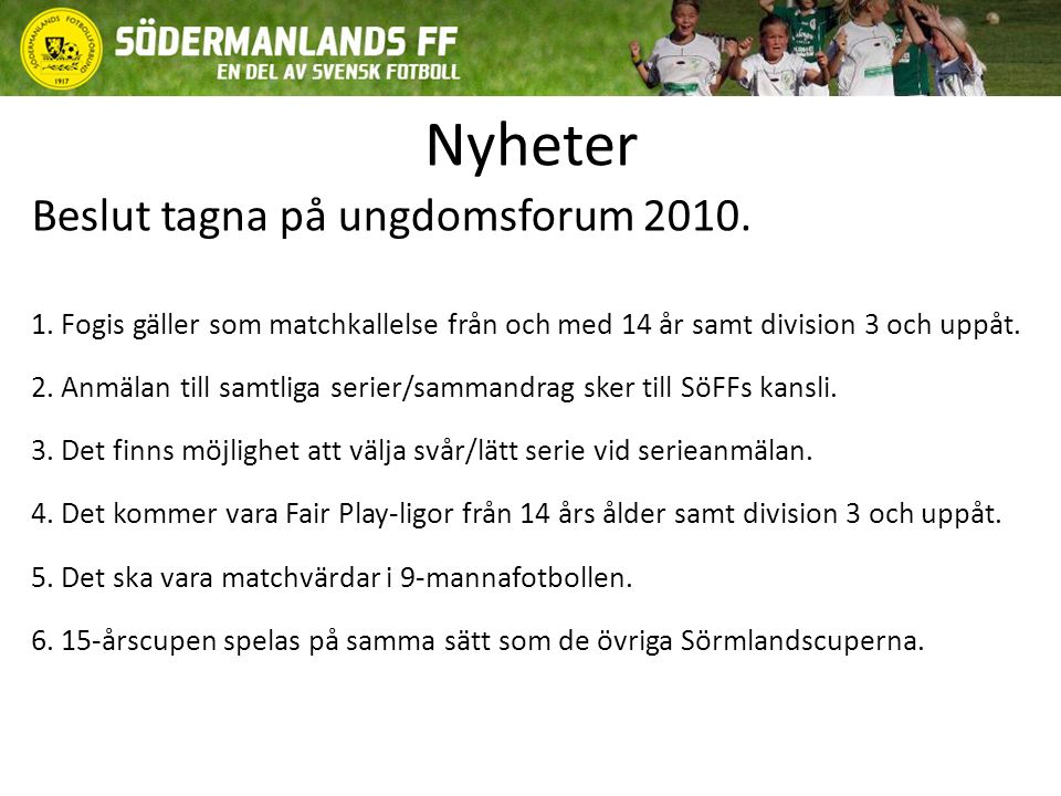 Värdegrund Ungdomskommittén skall i allt sitt arbete ha Södermanlands Fotbollförbunds värdegrund som utgångspunkt.