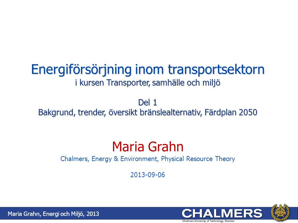Energisystemet (el, värme och transportbränslen) står inför åtminstone tre långsiktiga utmaningar ResursbasenResursbasen EnergisäkerhetEnergisäkerhet KlimatpåverkanKlimatpåverkan Maria Grahn, Energi och Miljö, 2013