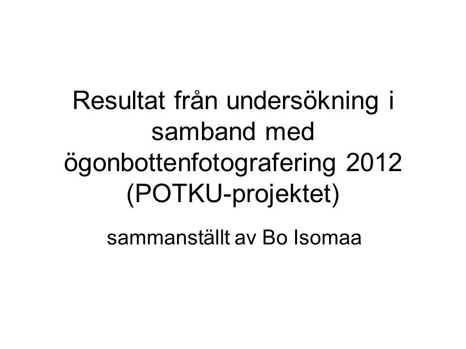Resultat från undersökning i samband med ögonbottenfotografering 2012 (POTKU-projektet) sammanställt av Bo Isomaa