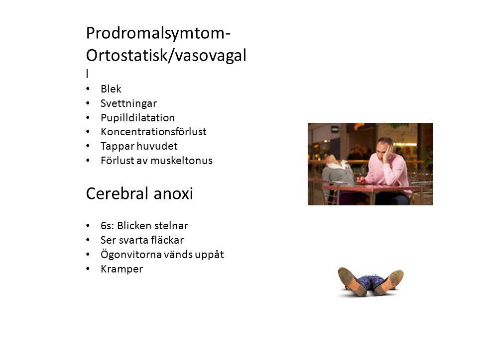 Prodromalsymtom- Ortostatisk/vasovagal l Blek Svettningar Pupilldilatation Koncentrationsförlust Tappar huvudet Förlust av muskeltonus Cerebral anoxi