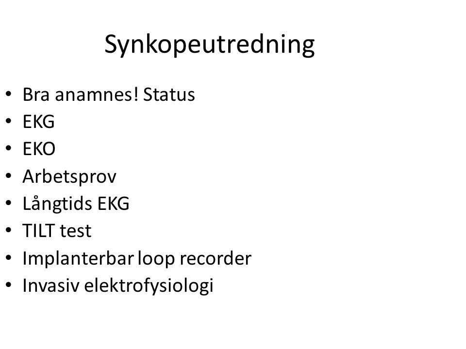 Synkopeutredning Bra anamnes! Status EKG EKO Arbetsprov Långtids EKG TILT test Implanterbar loop recorder Invasiv elektrofysiologi