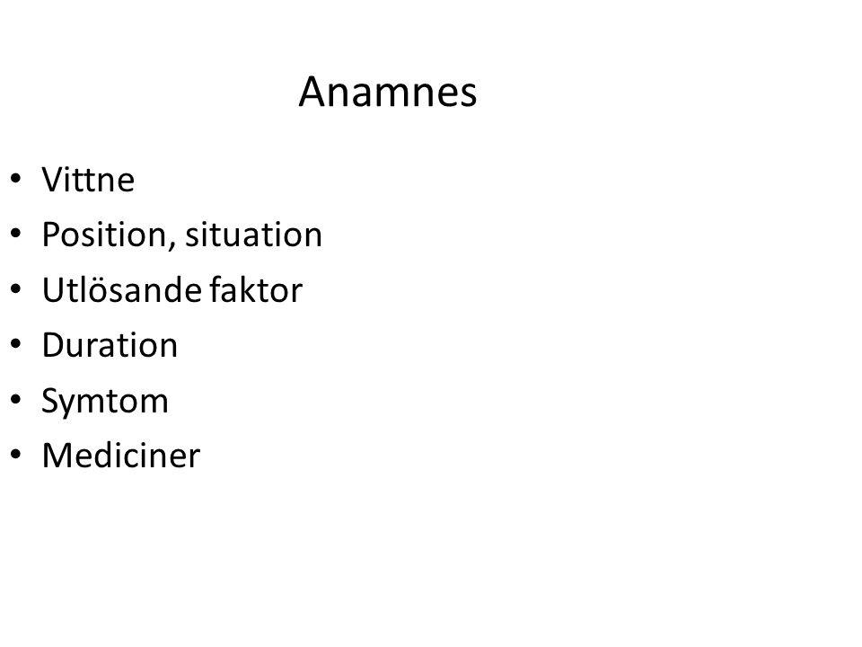 Anamnes Vittne Position, situation Utlösande faktor Duration Symtom Mediciner