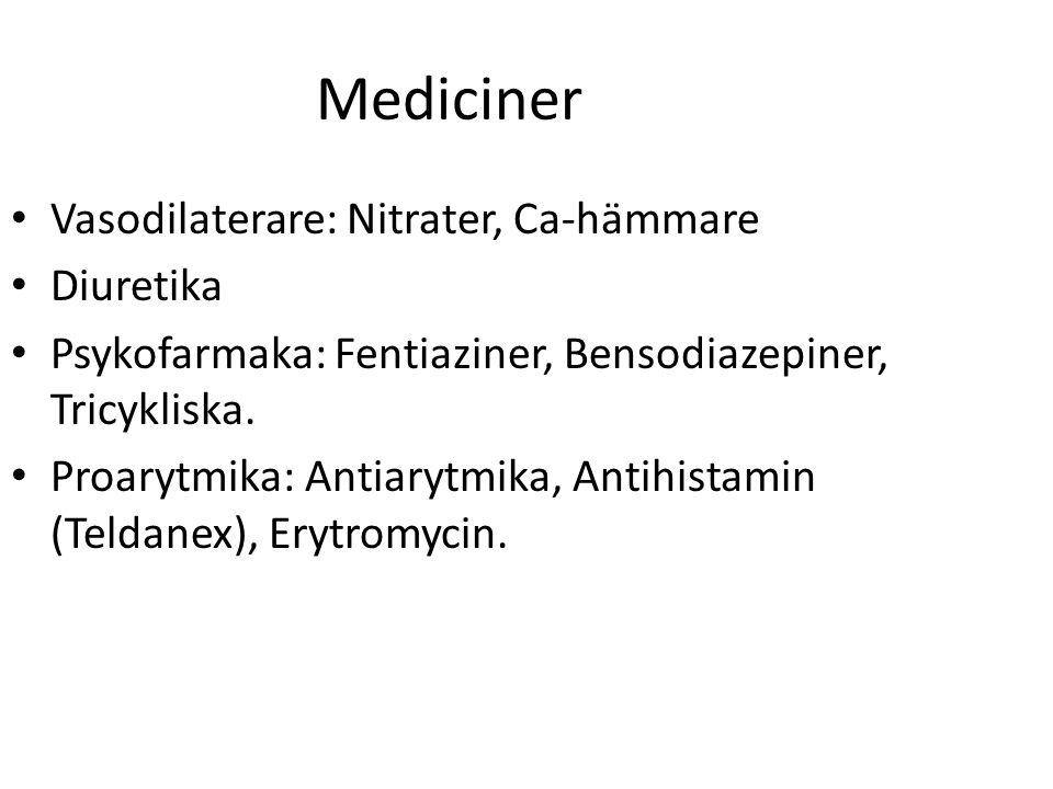 Vasodilaterare: Nitrater, Ca-hämmare Diuretika Psykofarmaka: Fentiaziner, Bensodiazepiner, Tricykliska. Proarytmika: Antiarytmika, Antihistamin (Telda