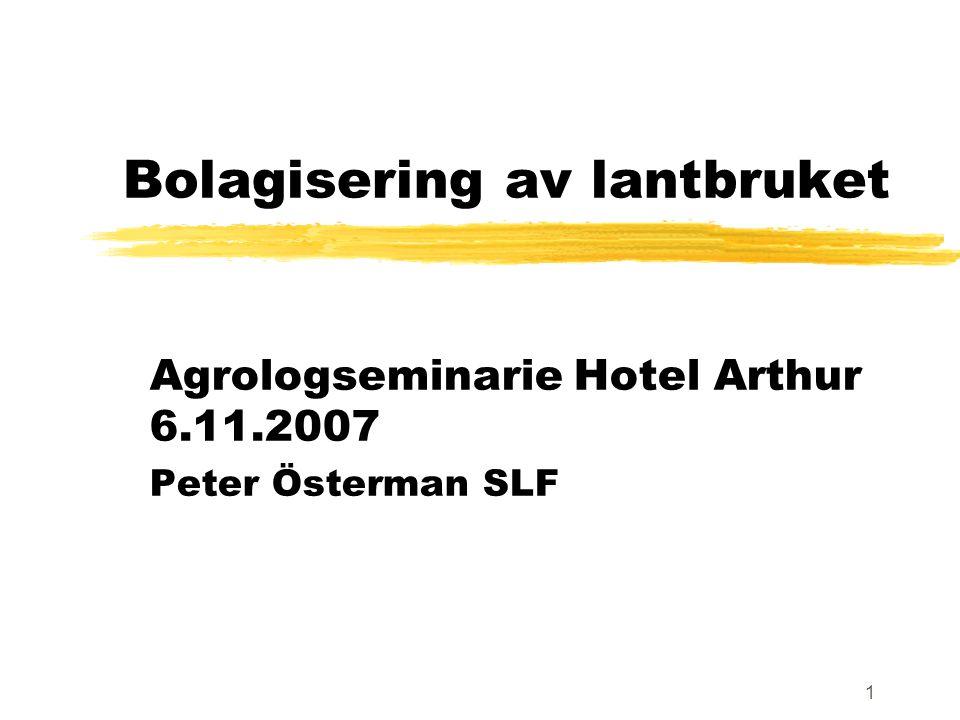 1 Bolagisering av lantbruket Agrologseminarie Hotel Arthur 6.11.2007 Peter Österman SLF