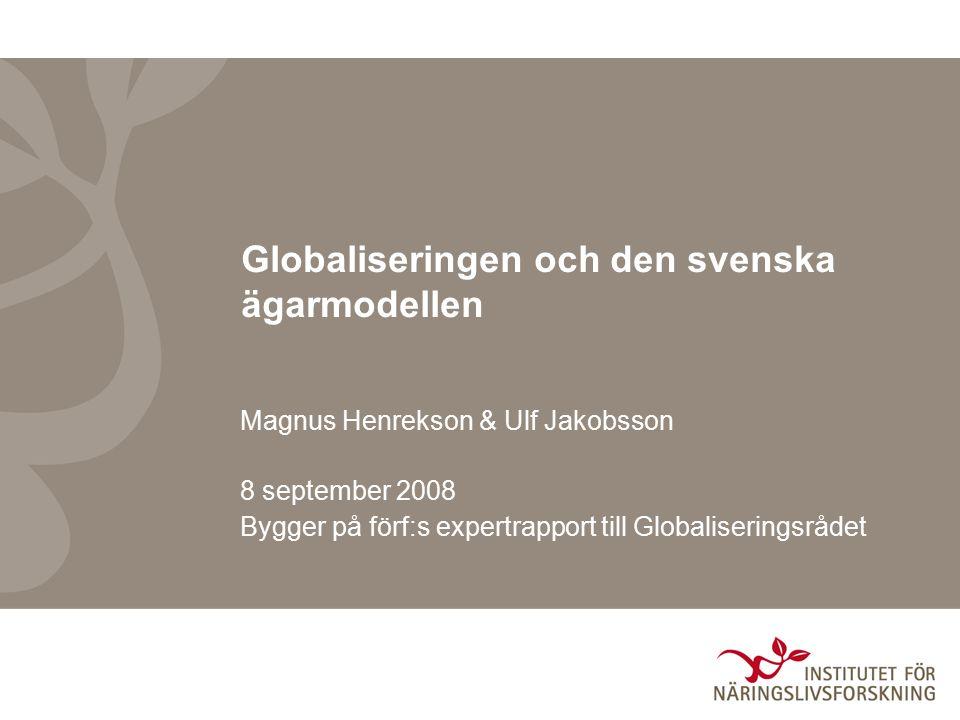 Globaliseringen och den svenska ägarmodellen Magnus Henrekson & Ulf Jakobsson 8 september 2008 Bygger på förf:s expertrapport till Globaliseringsrådet
