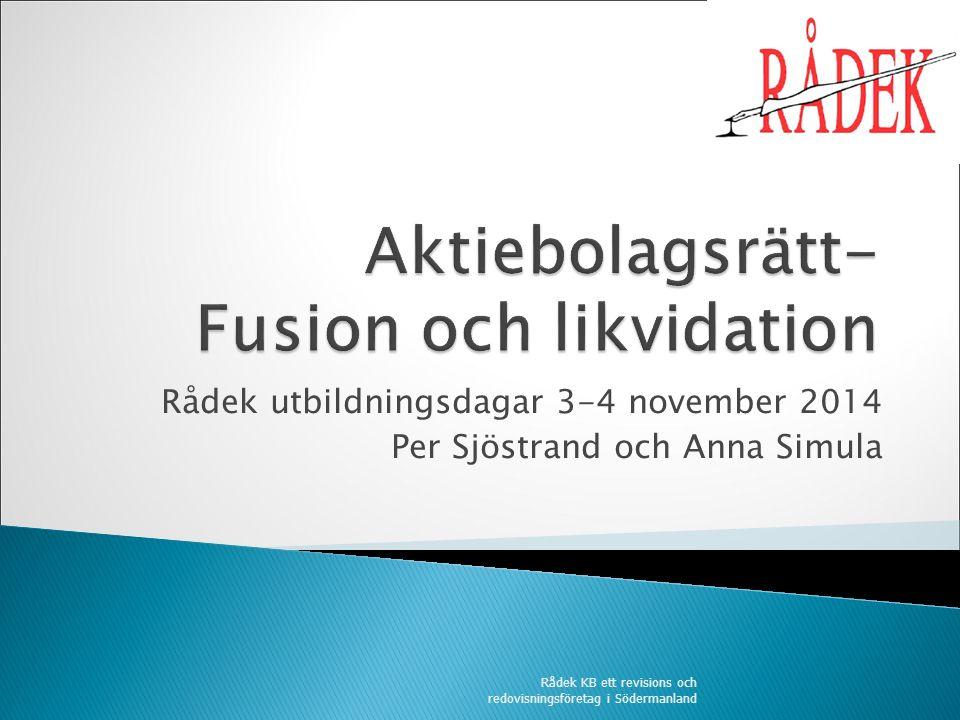 Rådek utbildningsdagar 3-4 november 2014 Per Sjöstrand och Anna Simula Rådek KB ett revisions och redovisningsföretag i Södermanland