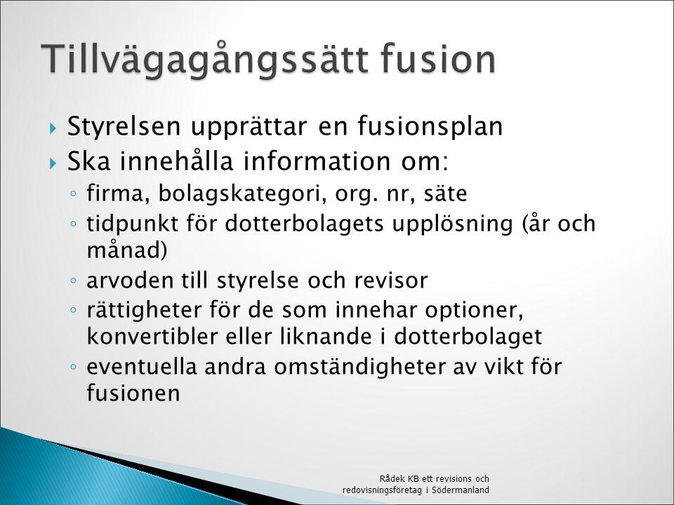  Styrelsen upprättar en fusionsplan  Ska innehålla information om: ◦ firma, bolagskategori, org.