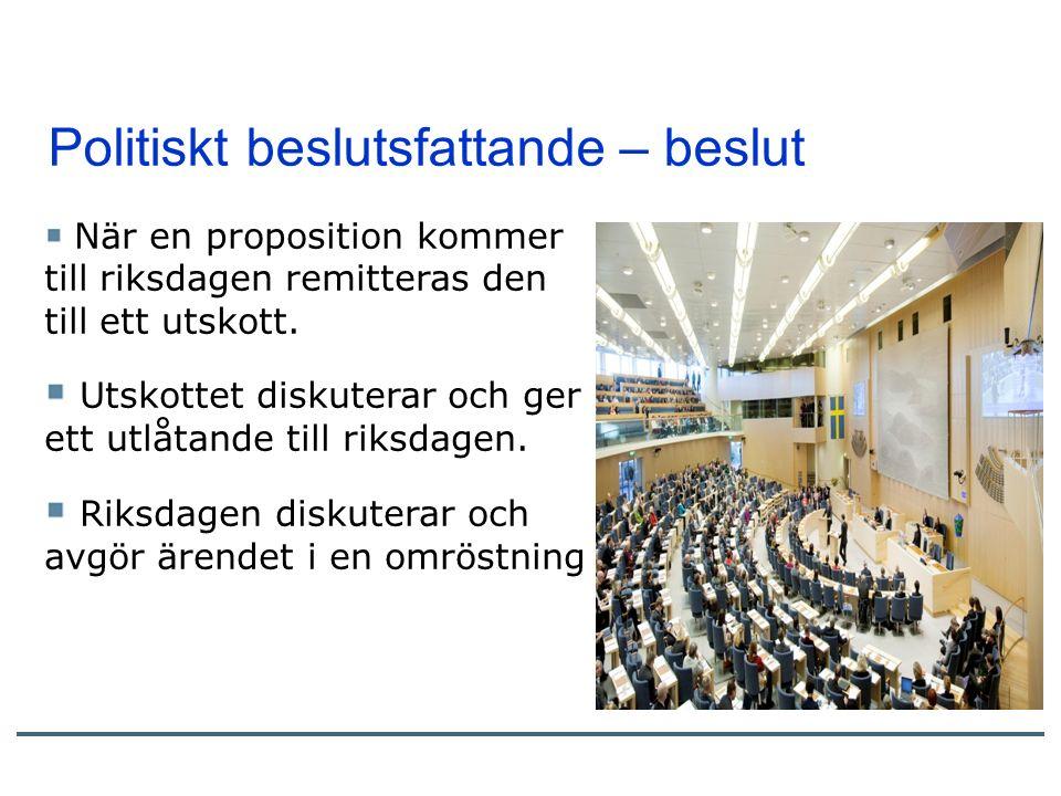 Politiskt beslutsfattande – beslut När en proposition kommer till riksdagen remitteras den till ett utskott.