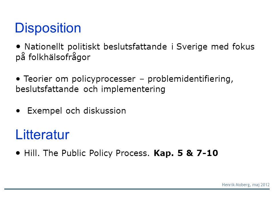 Disposition Litteratur Nationellt politiskt beslutsfattande i Sverige med fokus på folkhälsofrågor Teorier om policyprocesser – problemidentifiering, beslutsfattande och implementering Exempel och diskussion Hill.