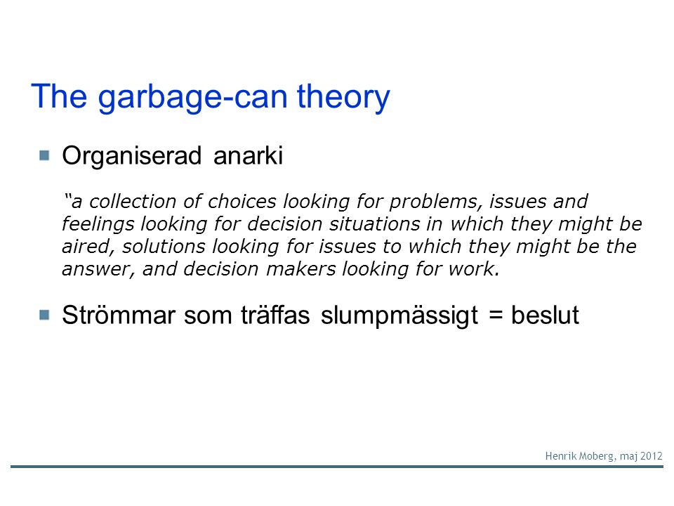 "The garbage-can theory Organiserad anarki ""a collection of choices looking for problems, issues and feelings looking for decision situations in which"
