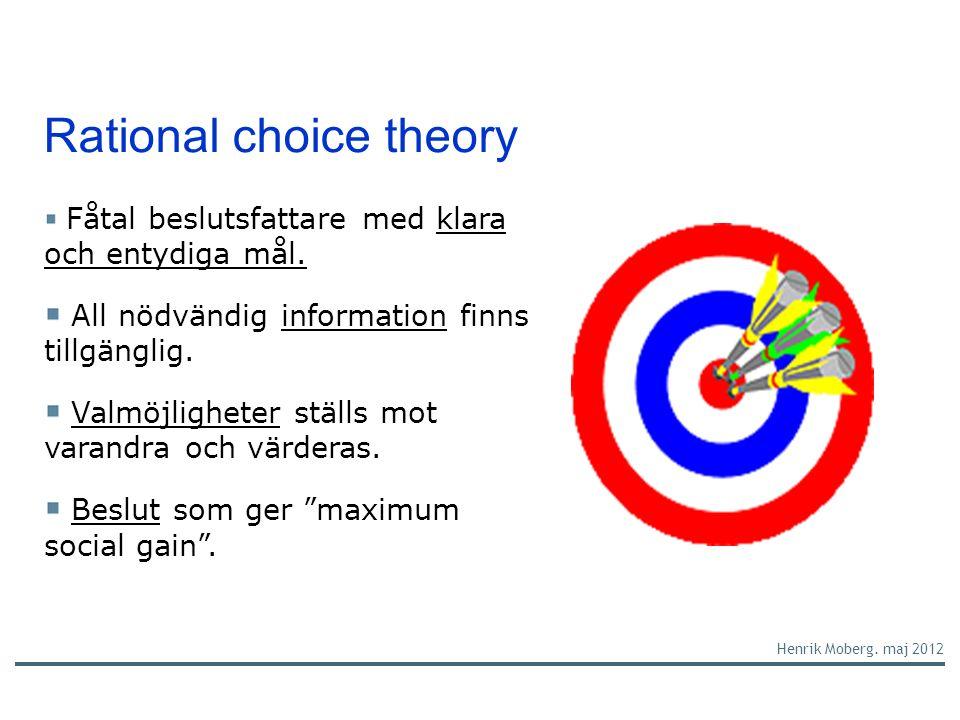 Rational choice theory Fåtal beslutsfattare med klara och entydiga mål.