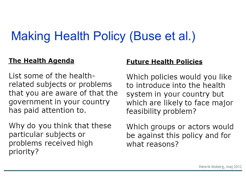 Making Health Policy (Buse et al.) Henrik Moberg, maj 2012 The Health Agenda List some of the health- related subjects or problems that you are aware