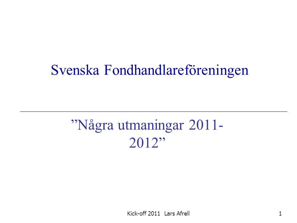 """Svenska Fondhandlareföreningen """"Några utmaningar 2011- 2012"""" 1Kick-off 2011 Lars Afrell"""