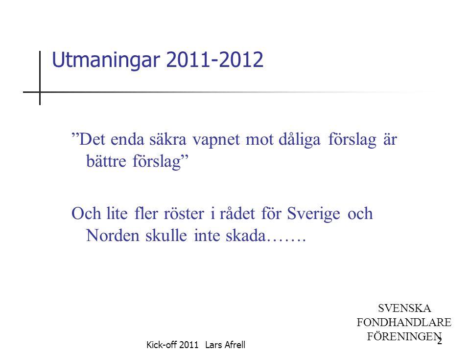 """SVENSKA FONDHANDLARE FÖRENINGEN Utmaningar 2011-2012 """"Det enda säkra vapnet mot dåliga förslag är bättre förslag"""" Och lite fler röster i rådet för Sve"""