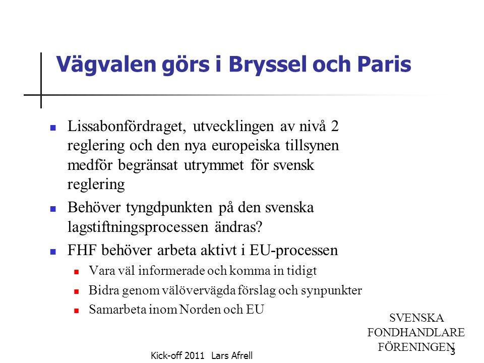 SVENSKA FONDHANDLARE FÖRENINGEN Vägvalen görs i Bryssel och Paris Lissabonfördraget, utvecklingen av nivå 2 reglering och den nya europeiska tillsynen