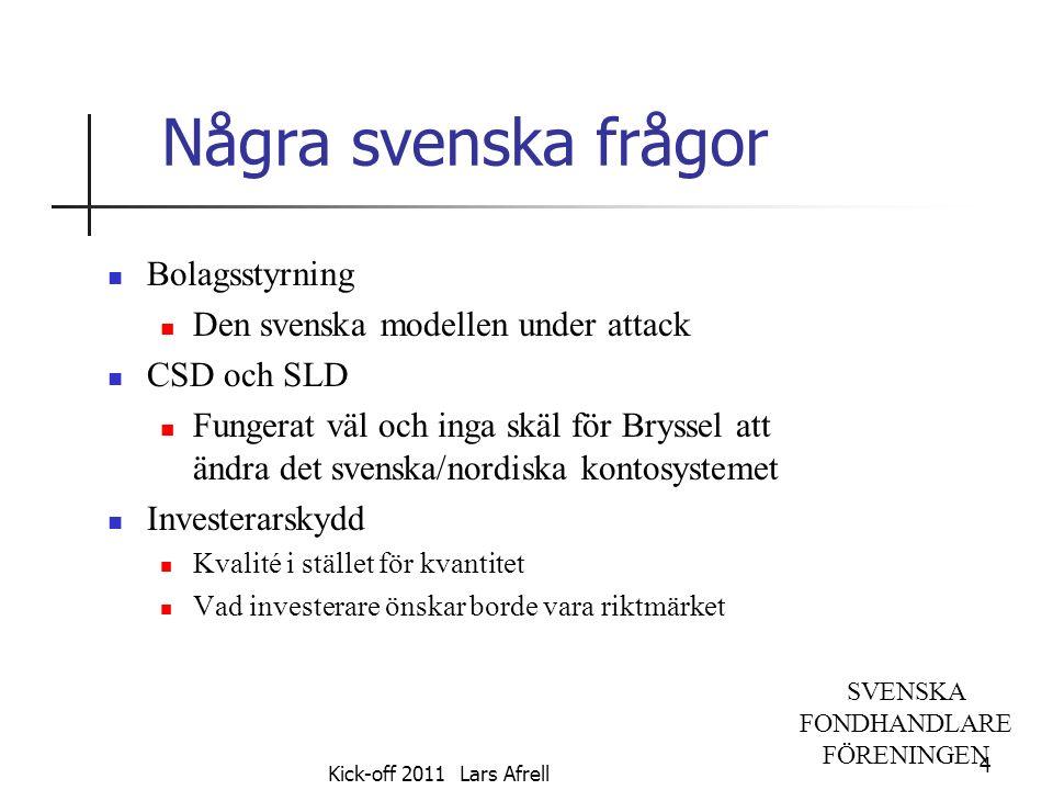 SVENSKA FONDHANDLARE FÖRENINGEN Några svenska frågor Bolagsstyrning Den svenska modellen under attack CSD och SLD Fungerat väl och inga skäl för Bryss