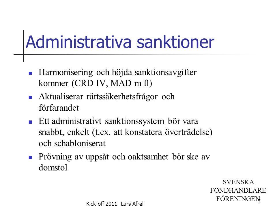 SVENSKA FONDHANDLARE FÖRENINGEN Administrativa sanktioner Harmonisering och höjda sanktionsavgifter kommer (CRD IV, MAD m fl) Aktualiserar rättssäkerh