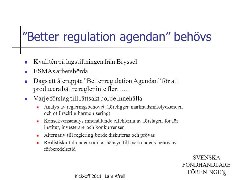 """SVENSKA FONDHANDLARE FÖRENINGEN """"Better regulation agendan"""" behövs Kvalitén på lagstiftningen från Bryssel ESMAs arbetsbörda Dags att återuppta """"Bette"""