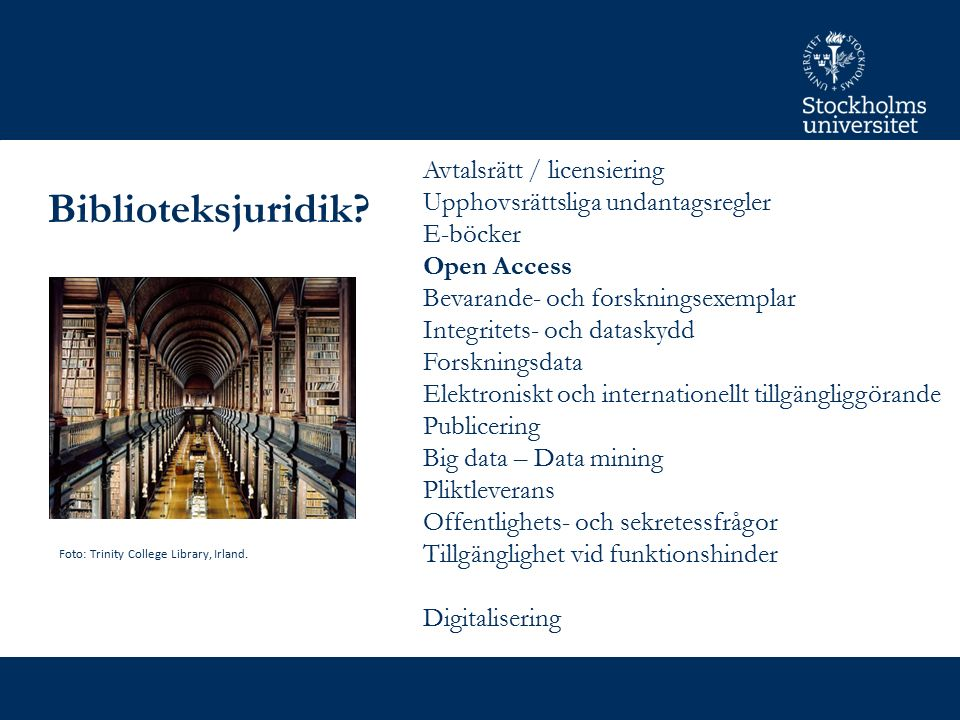 Biblioteksjuridik? Avtalsrätt / licensiering Upphovsrättsliga undantagsregler E-böcker Open Access Bevarande- och forskningsexemplar Integritets- och