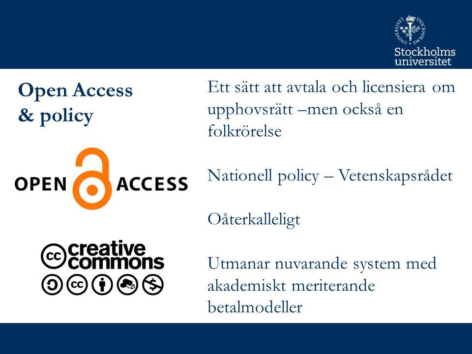 Open Access & policy Ett sätt att avtala och licensiera om upphovsrätt –men också en folkrörelse Nationell policy – Vetenskapsrådet Oåterkalleligt Utm