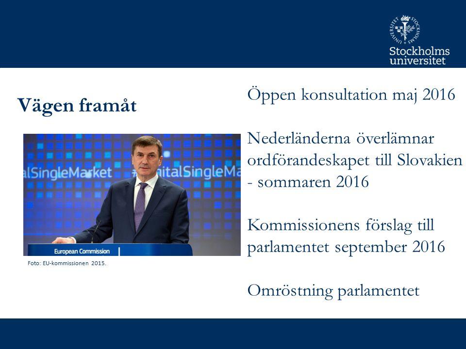 Vägen framåt Öppen konsultation maj 2016 Nederländerna överlämnar ordförandeskapet till Slovakien - sommaren 2016 Kommissionens förslag till parlamentet september 2016 Omröstning parlamentet Foto: EU-kommissionen 2015.