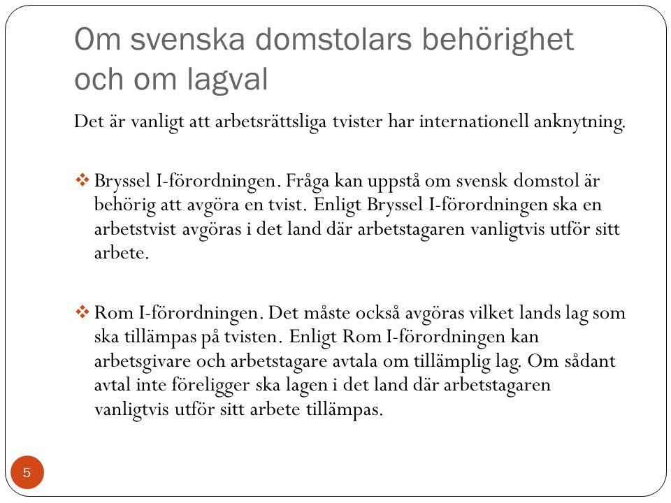 Om svenska domstolars behörighet och om lagval 5 Det är vanligt att arbetsrättsliga tvister har internationell anknytning.
