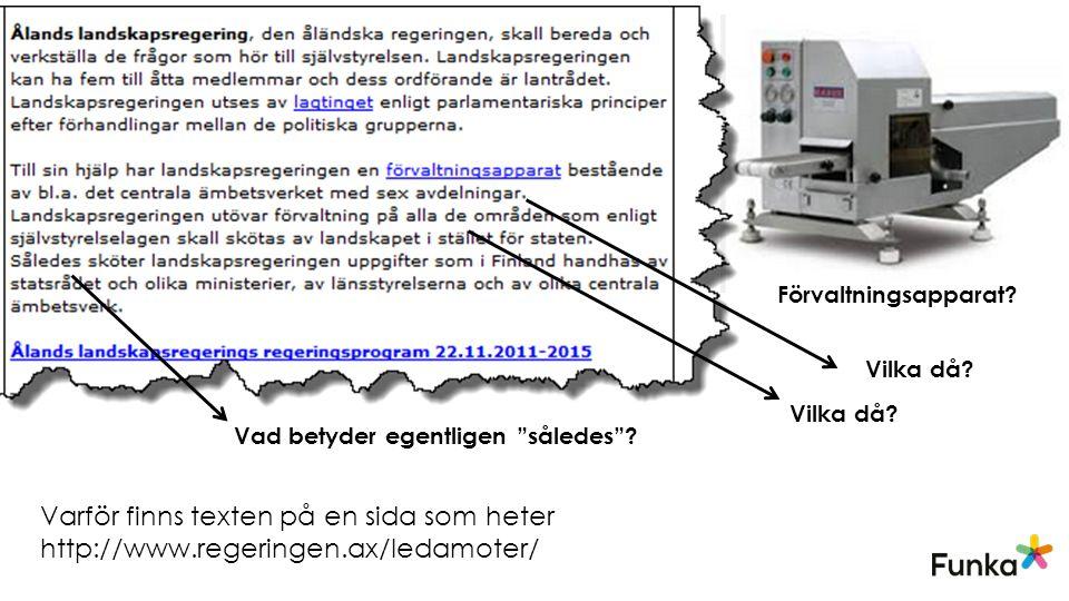 """Förvaltningsapparat? Vilka då? Varför finns texten på en sida som heter http://www.regeringen.ax/ledamoter/ Vad betyder egentligen """"således""""?"""