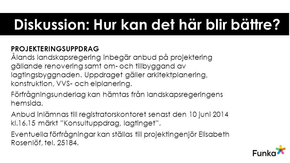 Diskussion: Hur kan det här blir bättre? PROJEKTERINGSUPPDRAG Ålands landskapsregering inbegär anbud på projektering gällande renovering samt om- och