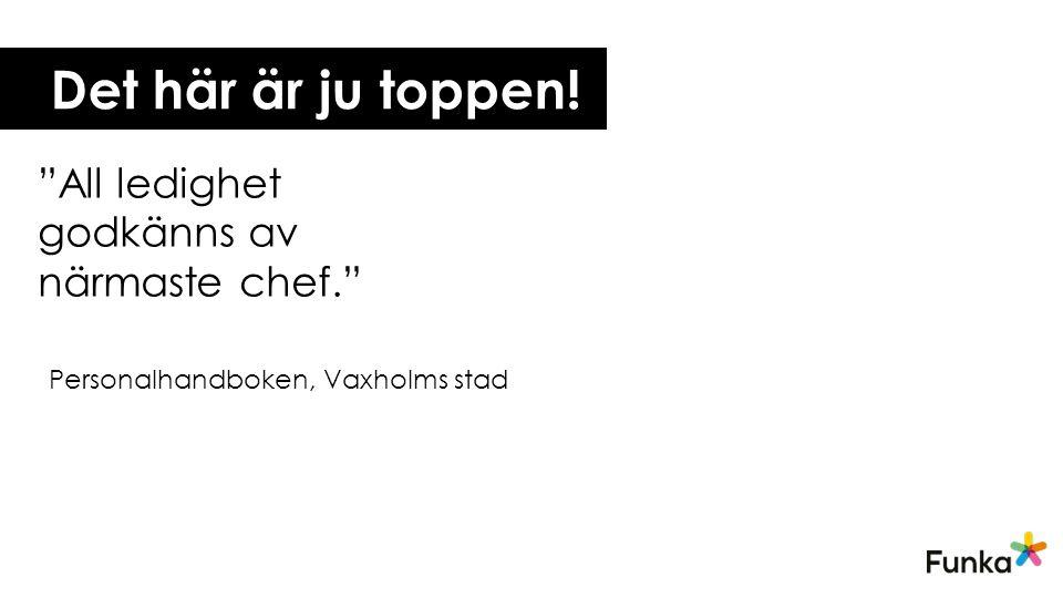 """Det här är ju toppen! """"All ledighet godkänns av närmaste chef."""" Personalhandboken, Vaxholms stad"""