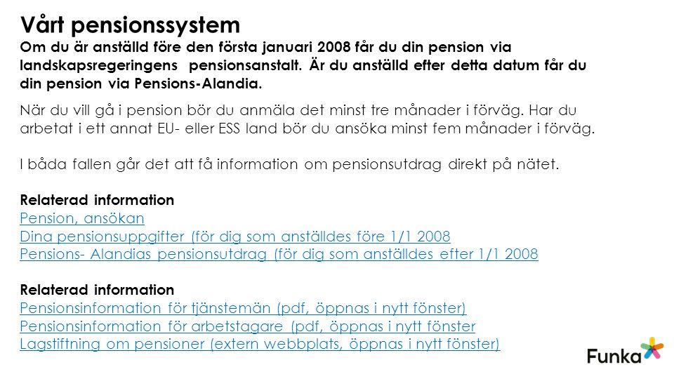 Vårt pensionssystem Om du är anställd före den första januari 2008 får du din pension via landskapsregeringens pensionsanstalt.
