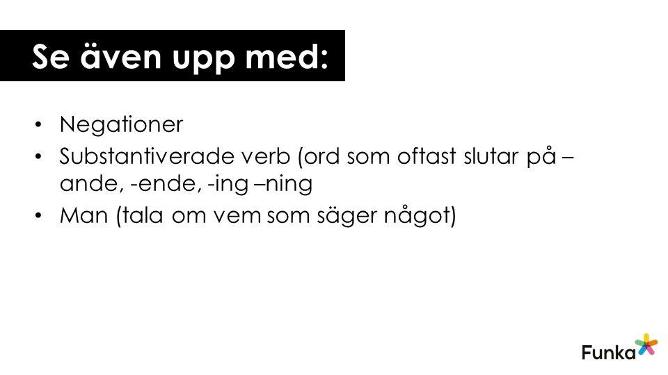 Se även upp med: Negationer Substantiverade verb (ord som oftast slutar på – ande, -ende, -ing –ning Man (tala om vem som säger något)