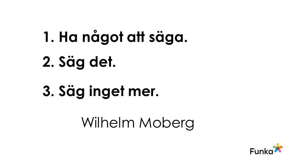 1. Ha något att säga. 2. Säg det. 3. Säg inget mer. Wilhelm Moberg