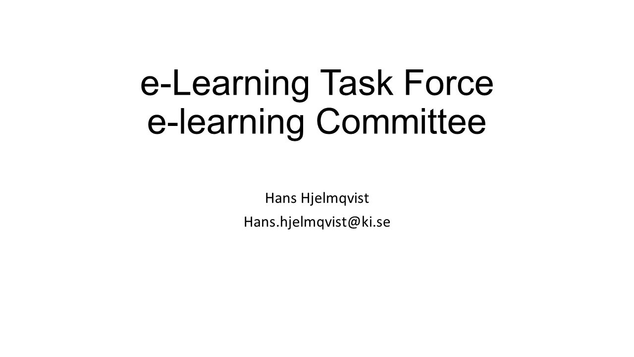 e-Learning Task Force e-learning Committee Hans Hjelmqvist Hans.hjelmqvist@ki.se
