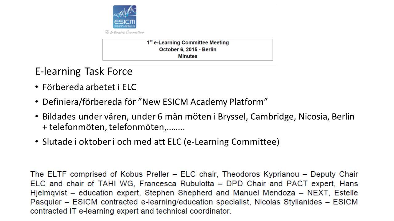 """E-learning Task Force Förbereda arbetet i ELC Definiera/förbereda för """"New ESICM Academy Platform"""" Bildades under våren, under 6 mån möten i Bryssel,"""