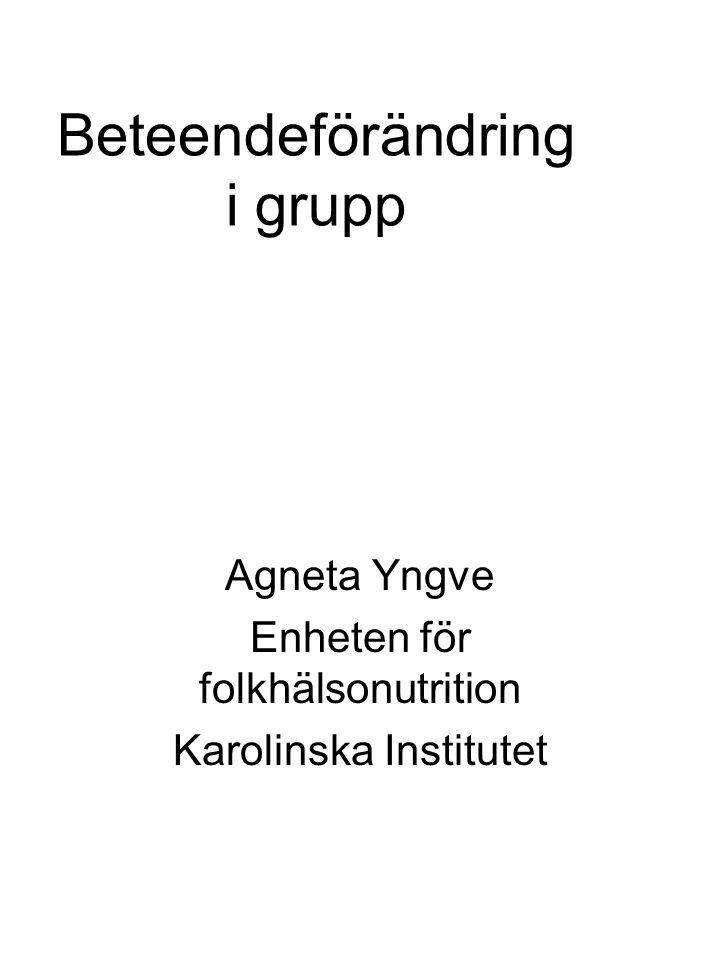 Beteendeförändring i grupp Agneta Yngve Enheten för folkhälsonutrition Karolinska Institutet
