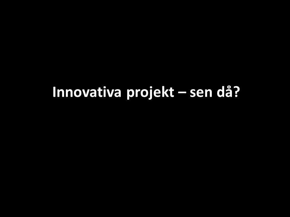 Innovativa projekt – sen då