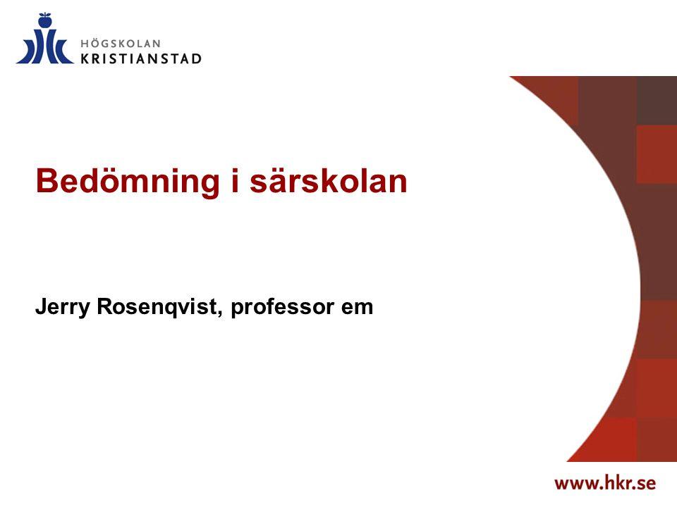 Bedömning i särskolan Jerry Rosenqvist, professor em