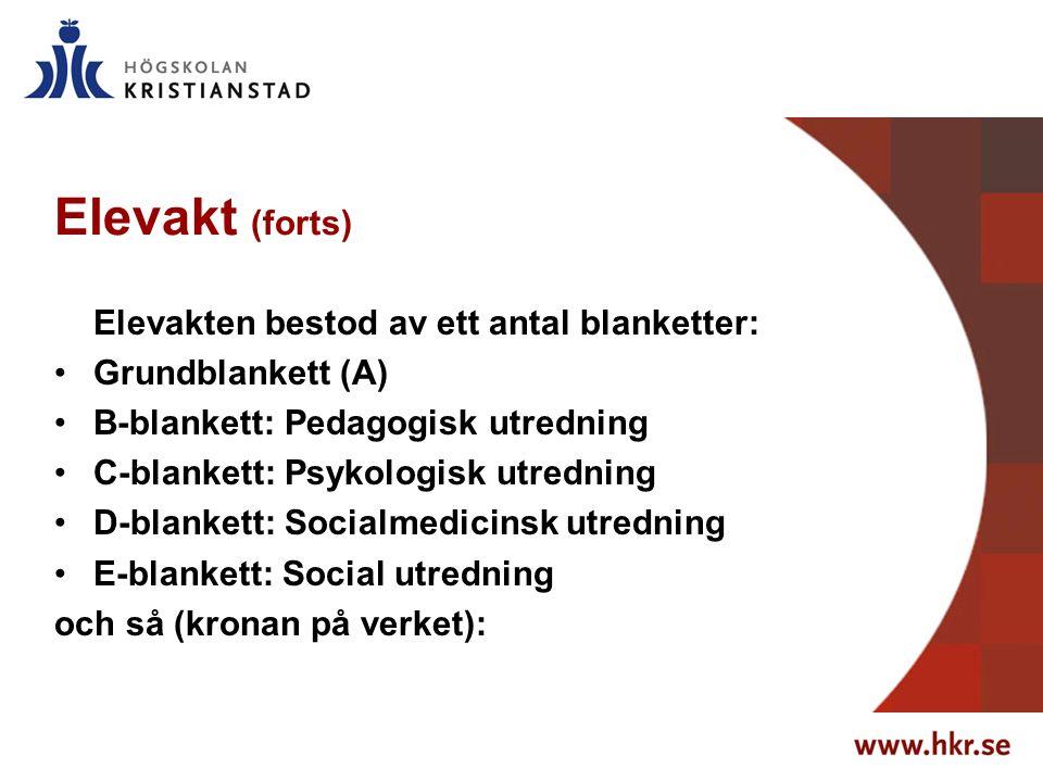 Elevakt (forts) Elevakten bestod av ett antal blanketter: Grundblankett (A) B-blankett: Pedagogisk utredning C-blankett: Psykologisk utredning D-blank