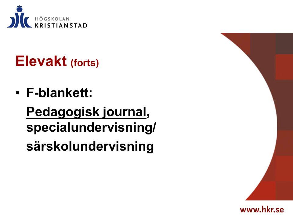 Elevakt (forts) F-blankett: Pedagogisk journal, specialundervisning/ särskolundervisning