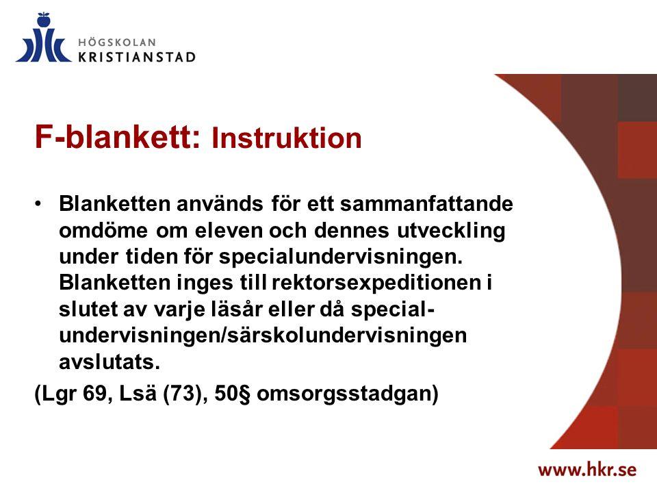 F-blankett: Instruktion Blanketten används för ett sammanfattande omdöme om eleven och dennes utveckling under tiden för specialundervisningen. Blanke