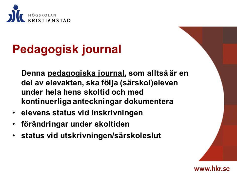 Pedagogisk journal Denna pedagogiska journal, som alltså är en del av elevakten, ska följa (särskol)eleven under hela hens skoltid och med kontinuerli