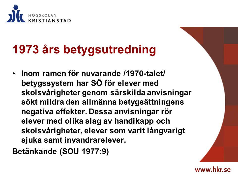 1973 års betygsutredning Inom ramen för nuvarande /1970-talet/ betygssystem har SÖ för elever med skolsvårigheter genom särskilda anvisningar sökt mildra den allmänna betygsättningens negativa effekter.